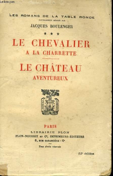 LES ROMANS DE LA TABLE RONDE, TOME 3: LE CHEVALIER A LA CHARRETTE - LE CHATEAU AVENTUREUX