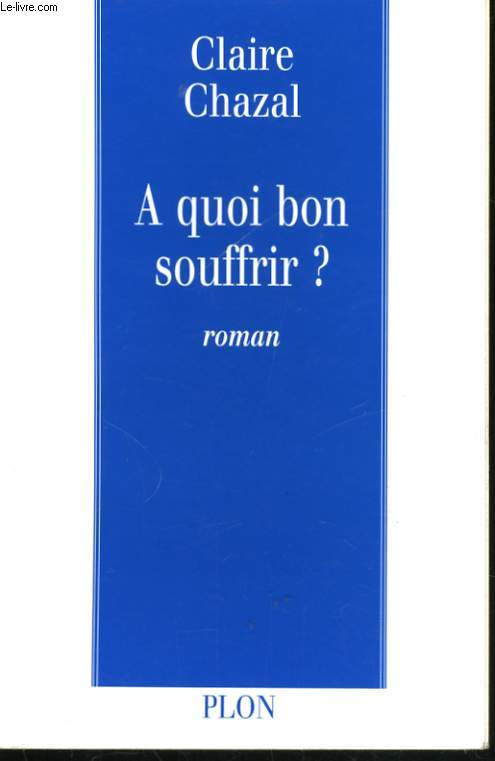 A QUOI BON SOUFFRIR ?