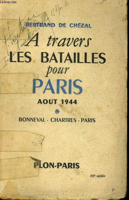 A TRAVERS LES BATAILLES POUR PARIS, AOUT 1944 - BONNEVAL, CHARTRES, PARIS