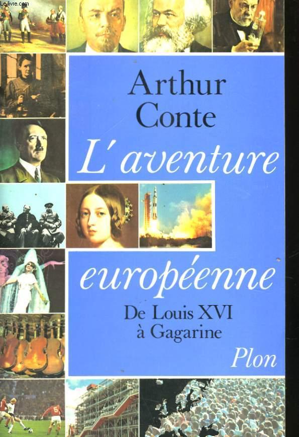 L'AVENTURE EUROPEENNE, DE LOUIS XVI A GAGARINE