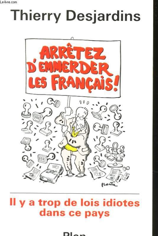 ARRETEZ D'EMMERDER LES FRANCAIS !