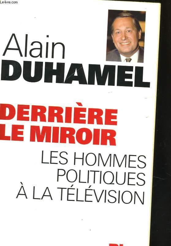 DERRIERE LE MIROIR, LES HOMMES POLITIQUES A LA TELEVISION