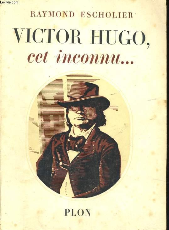 VICTOR HUGO, CET INCONNU...