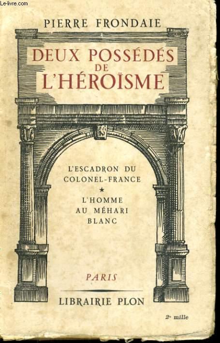 DEUX POSSEDES DE L'HEROISME - L'ESCADRON DU COLONEL-FRANCE - L'HOMME AU MEHARI BLANC