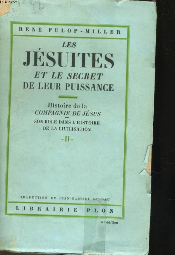 LES JESUITES ET LE SECRET DE LEUR PUISSANCE - HISTOIRE DE LA COMPAGNIE DE JESUS, SON ROLE DANS L'HISTOIRE DE LA CIVILISATION, 2