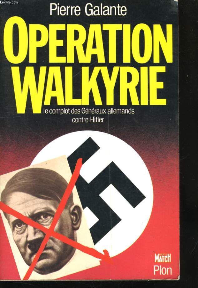OPERATION WALKYRIE, LE COMPLOT DES GENERAUX ALLEMANDS CONTRE HITLER