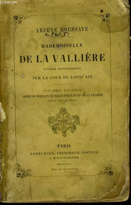 MADEMOISELLE DE LA VALLIERE, ETUDES HISTORIQUES SUR LA COUR DE LOUIS XIV
