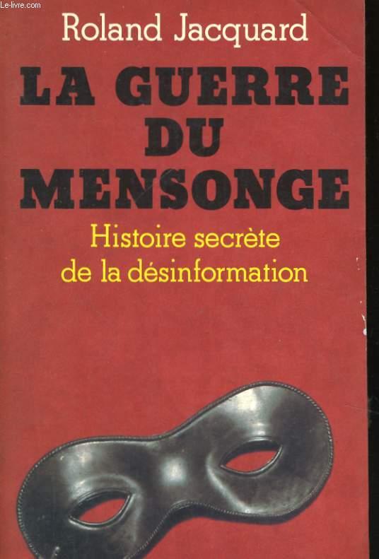 LA GUERRE DU MENSONGE, HISTOIRE SECRETE DE LA DESINFORMATION