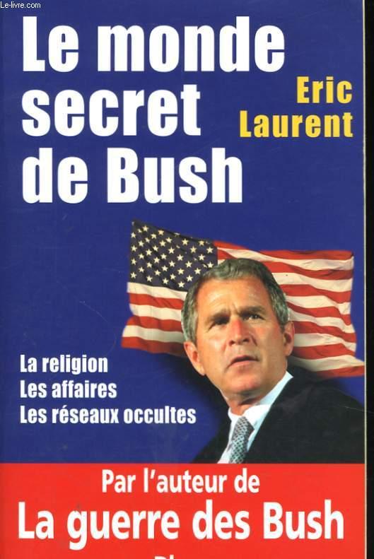 LE MONDE SECRET DE BUSH - LA RELIGION, LES AFFAIRES, LES RESEAUX OCCULTES