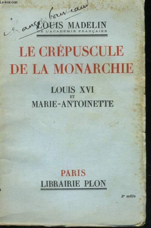 LE CREPUSCULE DE LA MONARCHIE, LOUIS XVI et MARIE-ANTOINETTE