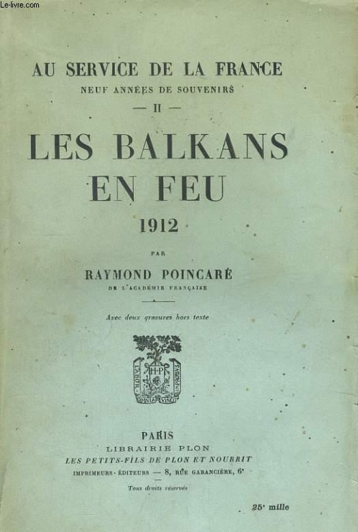 AU SERVICE DE LA FRANCE, NEUF ANNEES DE SOUVENIRS, TOME 2: LES BALKANS EN FEU, 1912