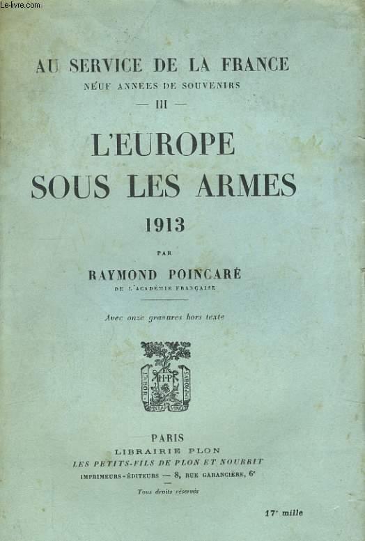AU SERVICE DE LA FRANCE, NEUF ANNEES DE SOUVENIRS, TOME 3: L'EUROPE SOUS LES ARMES, 1913