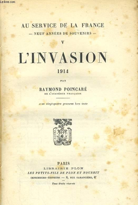 AU SERVICE DE LA FRANCE, NEUF ANNEES DE SOUVENIRS, TOME 5: L'INVASION