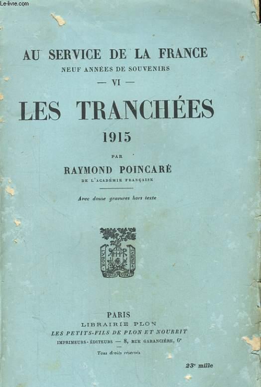 AU SERVICE DE LA FRANCE, NEUF ANNEES DE SOUVENIRS, TOME 6: LES TRANCHEES, 1915