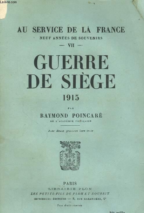 AU SERVICE DE LA FRANCE, NEUF ANNEES DE SOUVENIRS, TOME 7: GUERRE DE SIEGE