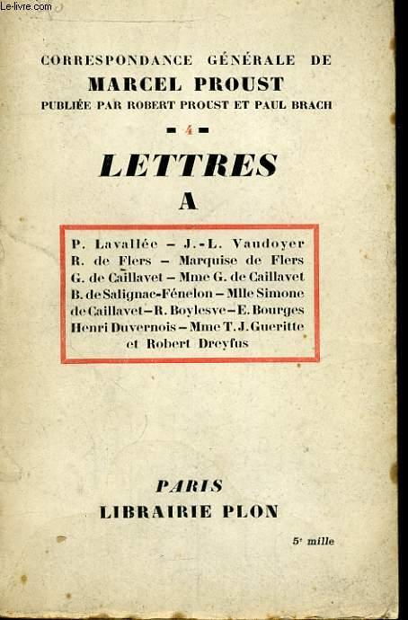 CORRESPONDANCE GENERALE DE MARCEL PROUST, TOME 4: P. LAVALEE, J.L. VAUDOYER, R. DE FLERS, MARQUISE DE FLERS, G. DE CAILLAVET, MME G. DE CAILLAVET, B. DE SALIGNAC-FENELON, MLLE SIMONE DE CAILLAVET, R. BOYLESVE, E. BOURGES, HENRI DUVERNOIS, ETC.
