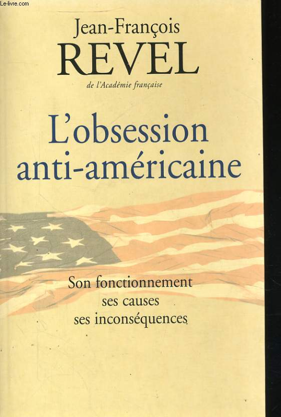 L'OBSESSION ANTI-AMERICAINE - SON FONCTIONNEMENT, SES CAUSES, SES INCONSEQUENCES