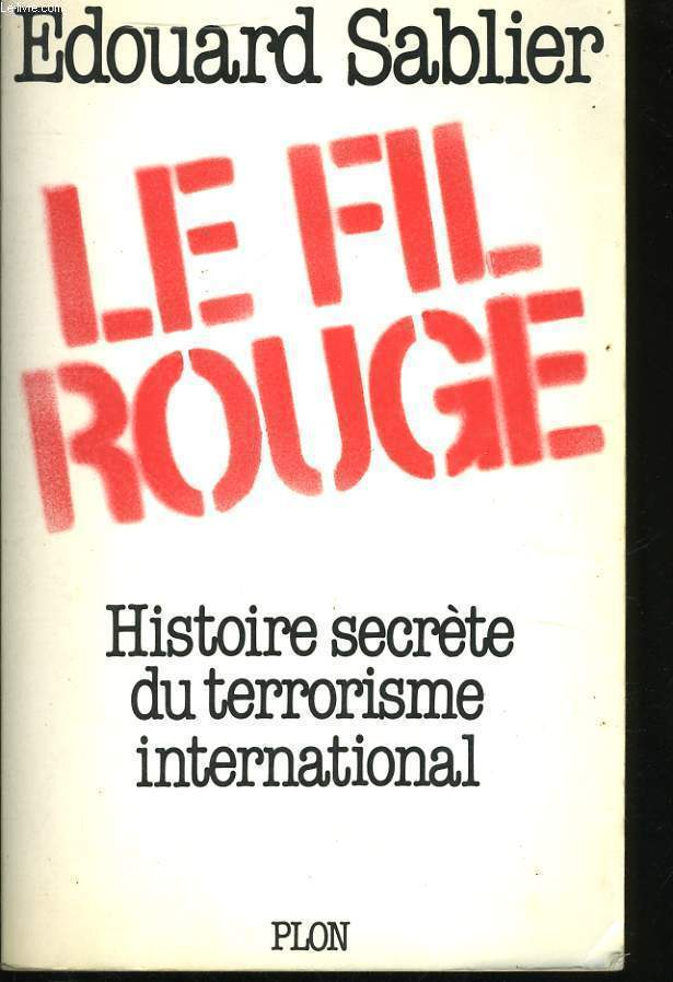 LE FIL ROUGE, HISTOIRE SECRETE DU TERRORISME INTERNATIONAL
