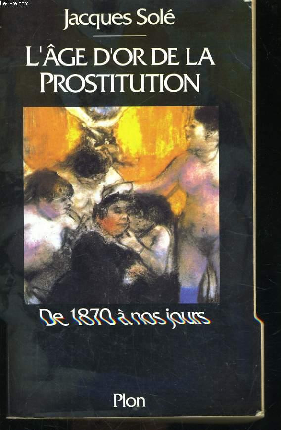 L'AGE D'OR DE LA PROSTITUTION, DE 1870 A NOS JOURS