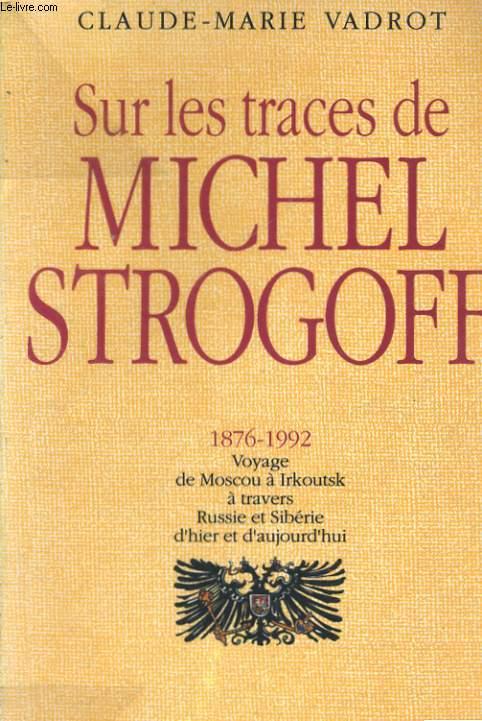 SUR LES TRACES DE MICHEL STROGOFF, 1876-1992