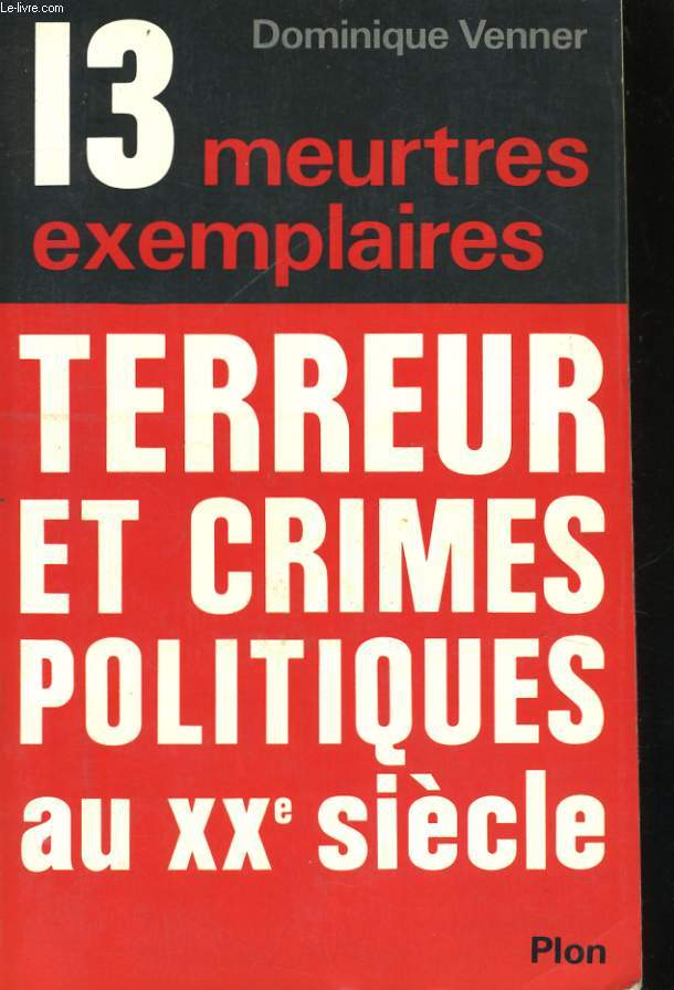 TREIZE MEURTRES EXEMPLAIRES - TERREUR ET CRIMES POLITIQUES AU XXè SIECLE