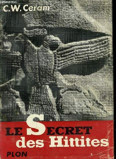 LE SECRET DES HITTITES, DECOUVERTE D'UN ANCIEN EMPIRE