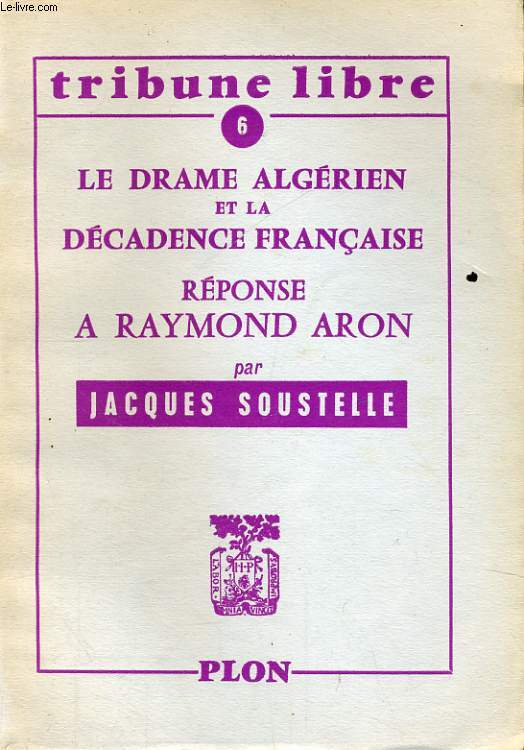 LE DRAME ALGERIEN ET LA DECADENCE FRANCAISE, REPONSE A RAYMOND ARON