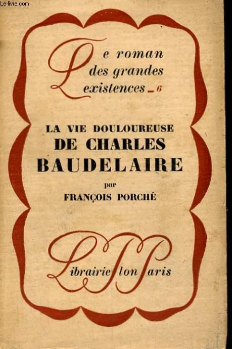LA VIE DOULOUREUSE DE CHARLES BAUDELAIRE