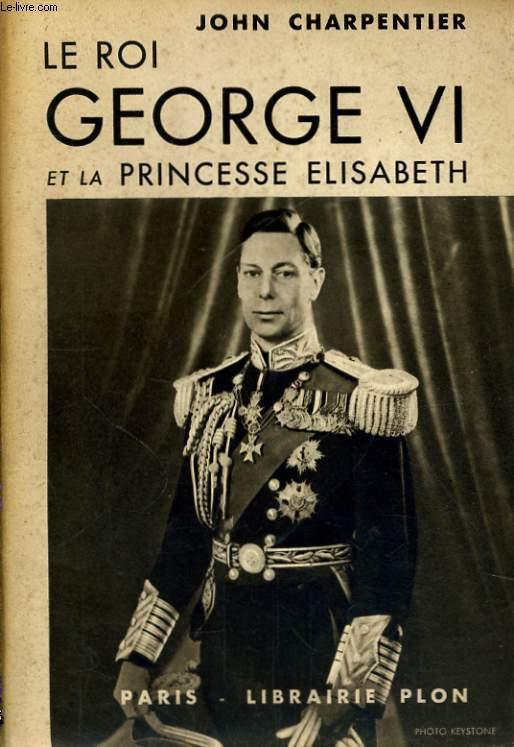 LE ROI GEORGE VI ET LA PRINCESSE ELISABETH