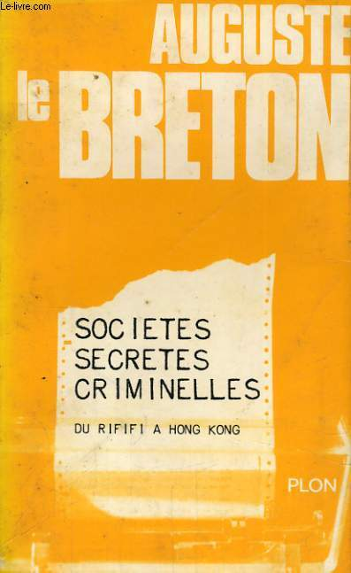 SOCIETES SECRETES CRIMINELLES - DU RIFIFI A HONG-KONG