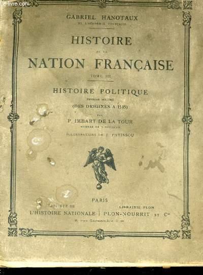 HISTOIRE DE LA NATION FRANCAISE, TOME 3: HISTOIR POLITIQUE, PREMIER VOLUME, DES ORIGINES A 1515