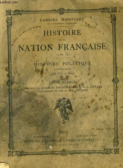 HISTOIRE DE LA NATION FRANCAISE, TOME 4: HISTOIRE POLITIQUE, DEUXIEME VOLUME: DE 1515 a 1804