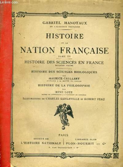 HISTOIRE DE LA NATION FRANCAISE, TOME 15: HISTOIRE DES SCIENCES EN FRANCE: HISTOIRE DES SCIENCES BIOLOGIQUES et HISTOIRE DE LA PHILOSOPHIE