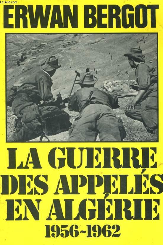 LA GUERRE DES APPELES EN ALGERIE, 1956-1962