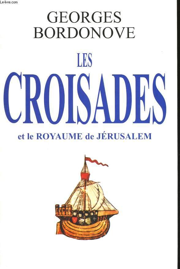 LES CROISADES ET LE ROYAUME DE JERUSALEM