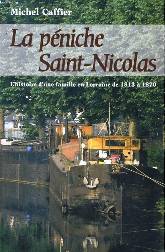 LA PENICHE SAINT-NICOLAS, HISTOIRE D'UNE FAMILLE EN LORRAINE DE 1813 à 1870