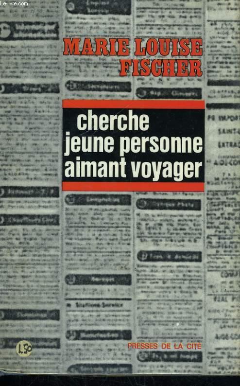 CHERCHE JEUNE PERSONNE AIMANT VOYAGER