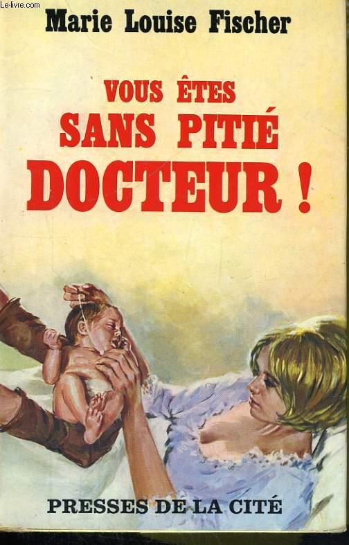 VOUS ETES SANS PITIE DOCTEUR !