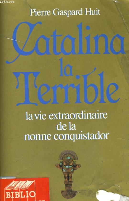 CATALINA LA TERRIBLE, LA VIE EXTRAORDINAIRE DE LA NONNE ALFEREZ