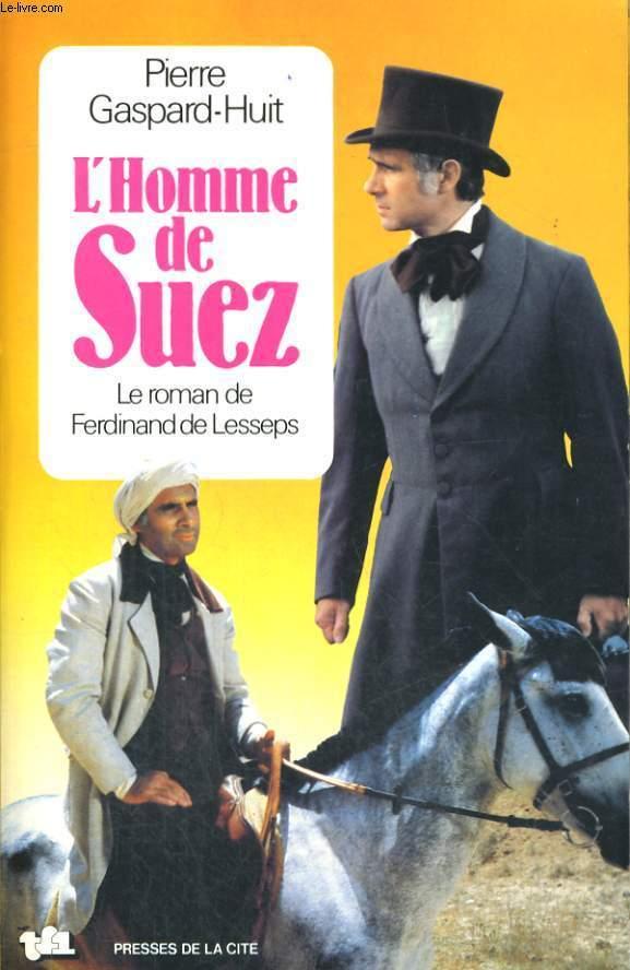 L'HOMME DE SUEZ - LE ROMAN DE  FERDINAND DE LESSEPS