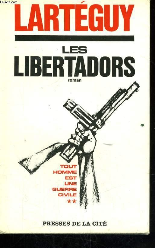 LES LIBERTADORS (TOUT HOMME EST UNE GUERRE CIVILE, TOME 2)
