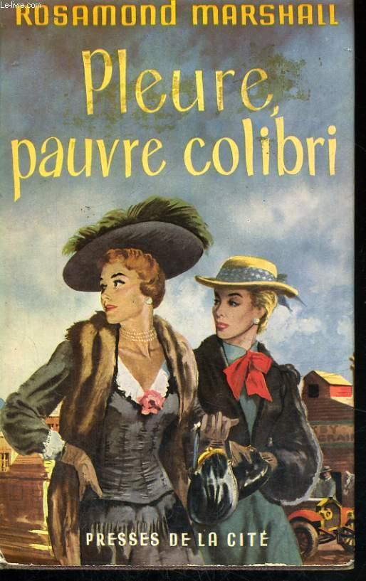 PLEURE, PAUVRE COLIBRI