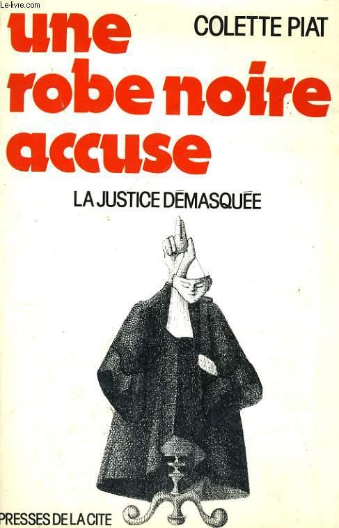 UNE ROBE NOIRE ACCUSE - LA JUSTICE DEMASQUEE