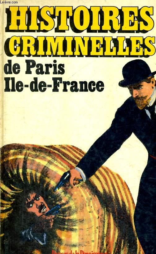 HISTOIRES CRIMINELLES DE PARIS / ILE-DE-FRANCE