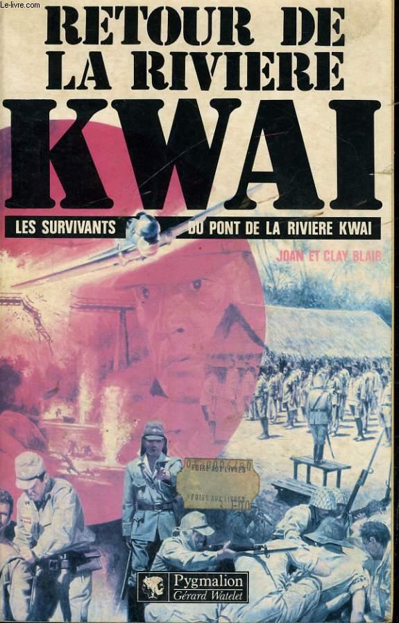 RETOUR DE LA RIVIERE KWAI (LES SURVIVANTS DU PONT DE LA RIVIERE KWAI)