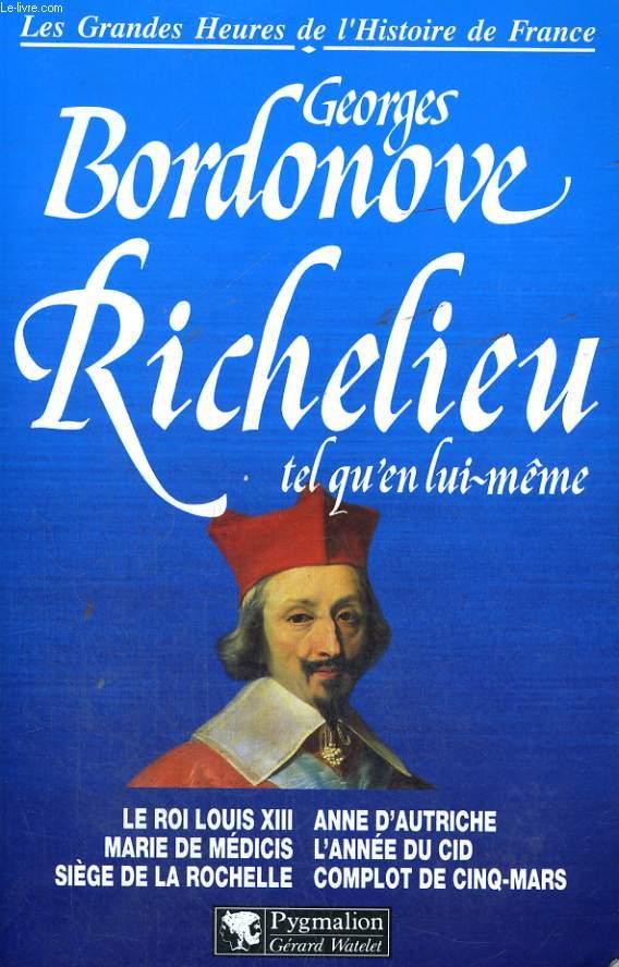 LES GRANDES HEURES DE L'HISTOIRE DE FRANCE: RICHELIEU TEL QU'EN LUI-MEME