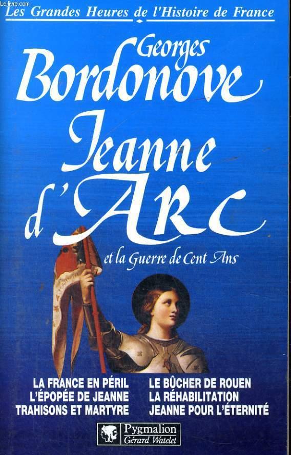 LES GRANDES HEURES DE L'HISTOIRE DE FRANCE: JEANNE D'ARC ET LA GUERRE DE CENT ANS