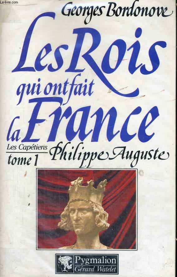 LES ROIS QUI ONT FAIT LA FRANCE: PHILIPPE AUGUSTE, LE CONQUERANT