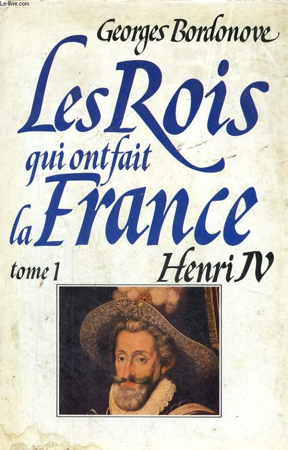 LES ROIS QUI ONT FAIT LA FRANCE: HENRI IV LE GRAND
