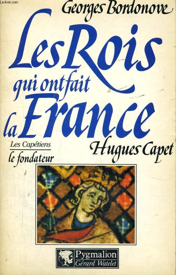 LES ROIS QUI ONT FAIT LA FRANCE: HUGUES CAPET LE FONDATEUR